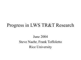 Progress in LWS TR&T Research