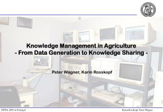 Knowledge Management in Agriculture  - From Data Generation to Knowledge Sharing -