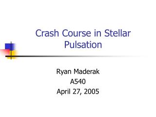 Crash Course in Stellar Pulsation