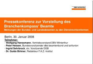 Berlin, 30. Januar 2008 Teilnehmer: Wolfgang Hanssmann , Vertriebsvorstand DBV-Winterthur