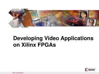 Developing Video Applications on Xilinx FPGAs