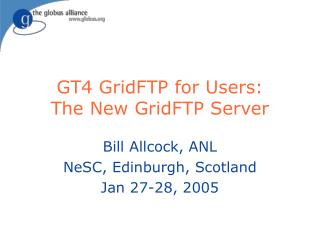 GT4 GridFTP for Users: The New GridFTP Server