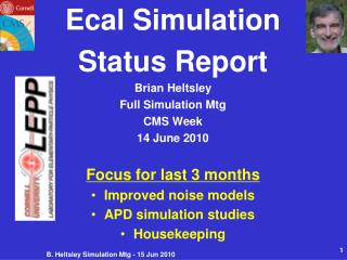 Ecal Simulation  Status Report Brian Heltsley Full Simulation Mtg CMS Week  14 June 2010