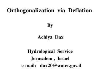 Orthogonalization  via  Deflation  By   Achiya  Dax  Hydrological  Service  Jerusalem ,  Israel