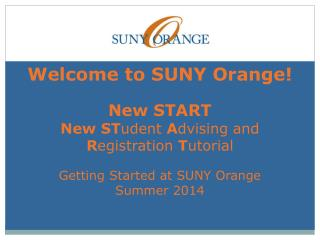 Welcome to SUNY Orange! New START New ST udent  A dvising and R egistration  T utorial