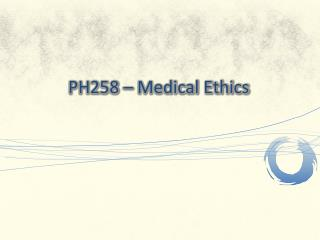 PH258 – Medical Ethics