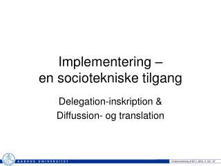 Implementering –  en sociotekniske tilgang