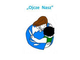 """"""" Ojcze  Nasz"""""""