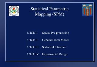 Statistical Parametric Mapping (SPM) 		   1. Talk I: 	Spatial Pre-processing