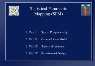 Statistical Parametric Mapping (SPM)    1. Talk I: Spatial Pre-processing