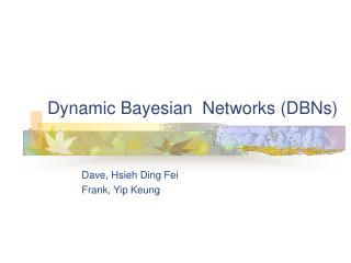 Dynamic Bayesian  Networks (DBNs)