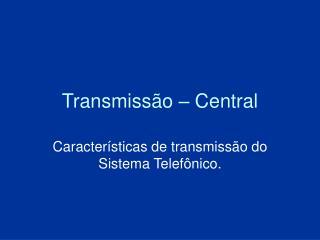 Transmissão – Central