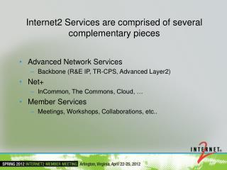 Internet2 Services are comprised of several complementary pieces