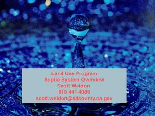Land Use Program Septic System Overview Scott Weldon  619 441 4086 scott.weldon@sdcounty