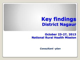 Key findings  District Nagaur  October 23-27, 2013  National Rural Health Mission