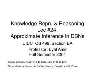 Knowledge Repn. & Reasoning Lec #24:  Approximate Inference in DBNs