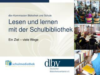 dbv -Kommission Bibliothek und Schule Lesen und lernen  mit der Schulbibliothek