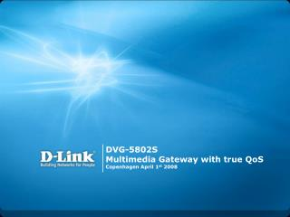 DVG-5802S Multimedia Gateway with true QoS Copenhagen April 1 st  2008