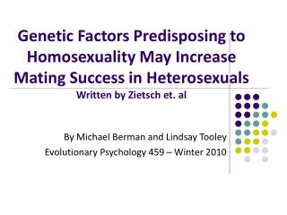 Genetic Factors Predisposing to Homosexuality May Increase Mating Success in Heterosexuals Written by Zietsch et. al