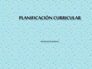 PLANIFICACIÓN CURRICULAR  Miluska  Rivas Huertas .