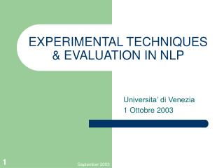 EXPERIMENTAL TECHNIQUES & EVALUATION IN NLP