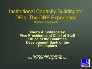 Institutional Capacity Building for DFIs: The DBP Experience  (Second presentation)