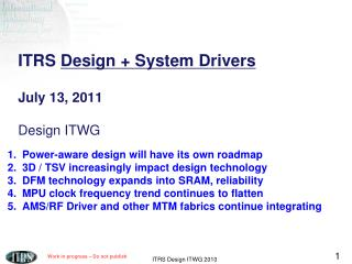 ITRS  Design + System Drivers July 13, 2011 Design ITWG
