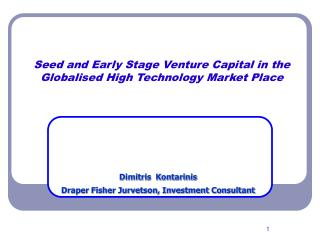 Seed and Early Stage Venture Capital in the Globalised High Technology Market Place