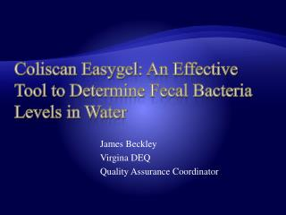Coliscan  Easygel : An Effective Tool to Determine Fecal Bacteria Levels in Water