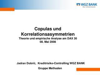 Copulas und Korrelationsasymmetrien Theorie und empirische Analyse am DAX 30 08. Mai 2008