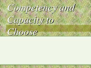 Competency and Capacity to Choose