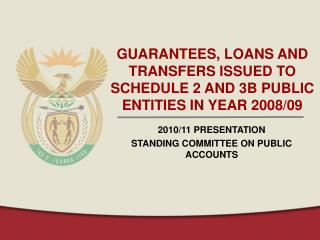GUARANTEES, LOANS AND TRANSFERS ISSUED TO SCHEDULE 2 AND 3B PUBLIC ENTITIES IN YEAR 2008/09