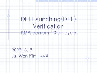 DFI Launching(DFL) Verification KMA domain 10km cycle