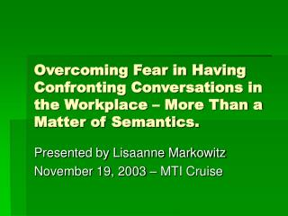 Overcoming Fear in Having Confronting Conversations in the Workplace   More Than a Matter of Semantics.
