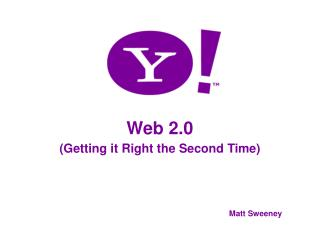 Web 2.0 (Getting it Right the Second Time) Matt Sweeney