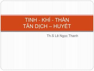 TINH - KHÍ - THẦN  TÂN DỊCH – HUYẾT