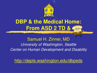 DBP & the Medical Home: From ASD 2 TD &