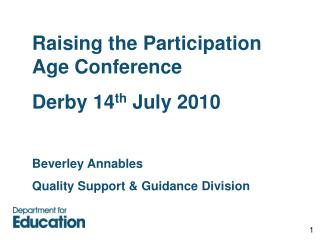 Raising the Participation Age Conference Derby 14 th  July 2010 Beverley Annables