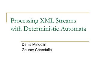 Processing XML Streams with Deterministic Automata