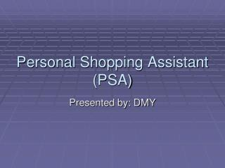 Personal Shopping Assistant  (PSA)