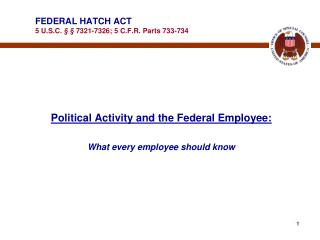 FEDERAL HATCH ACT  5 U.S.C.     7321-7326; 5 C.F.R. Parts 733-734