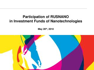 Participation of RUSNANO in Investment Funds of Nanotechnologies  May 26 th ,  2010