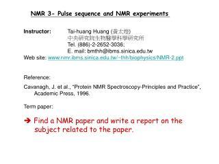 Instructor:   Tai-huang Huang ( 黃太煌 ) 中央研究院生物醫學科學研究所  Tel. (886)-2-2652-3036;