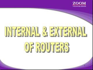 INTERNAL & EXTERNAL  OF ROUTERS