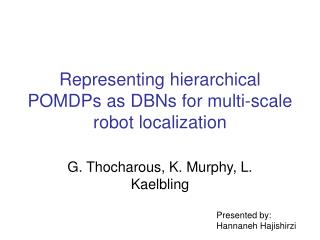 Representing hierarchical POMDPs as DBNs for multi-scale robot localization