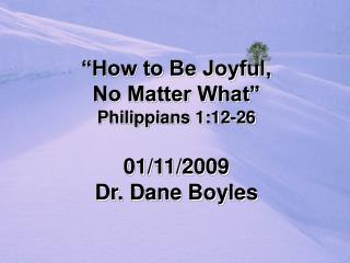 How to Be Joyful,  No Matter What  Philippians 1:12-26  01