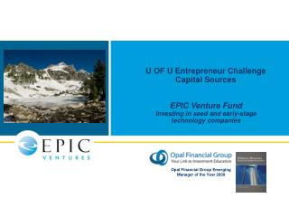 U OF U Entrepreneur Challenge Capital Sources EPIC Venture Fund Investing in seed and early-stage