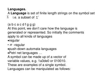 Languages. A  Language  is set of finite length strings on the symbol set