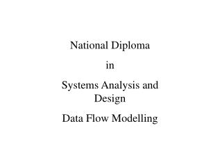 National Diploma in Systems Analysis and Design Data Flow Modelling