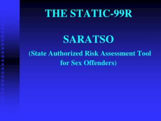THE STATIC-99R SARATSO (State Authorized Risk Assessment Tool for Sex Offenders)